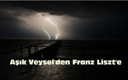 Aşık Veysel'den Franz Liszt'e